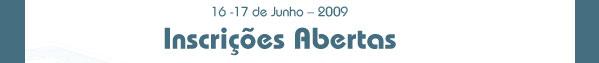 16 e 17 de Junho - 2009 - Inscrições Abertas