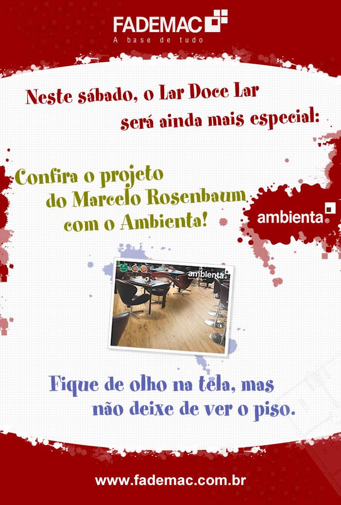 Neste sábado o Lar Doce Lar será ainda mais especial: Confira o projeto do Marcelo Rosenbaum com o Ambienta. Fique de olho na tela mas não deixe de ver o piso